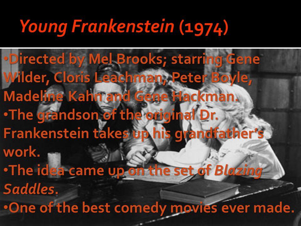 Directed by Mel Brooks; starring Gene Wilder, Cloris Leachman, Peter Boyle, Madeline Kahn and Gene Hackman.