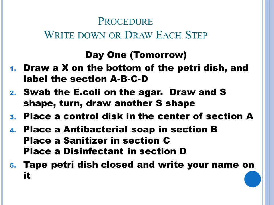 P ROCEDURE W RITE DOWN OR D RAW E ACH S TEP Day One (Tomorrow) 1.