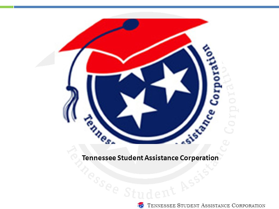 T ENNESSEE S TUDENT A SSISTANCE C ORPORATION Tennessee Student Assistance Corperation