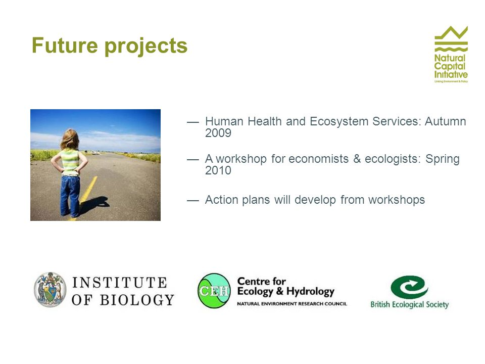 —Human Health and Ecosystem Services: Autumn 2009 —A workshop for economists & ecologists: Spring 2010 —Action plans will develop from workshops Future projects