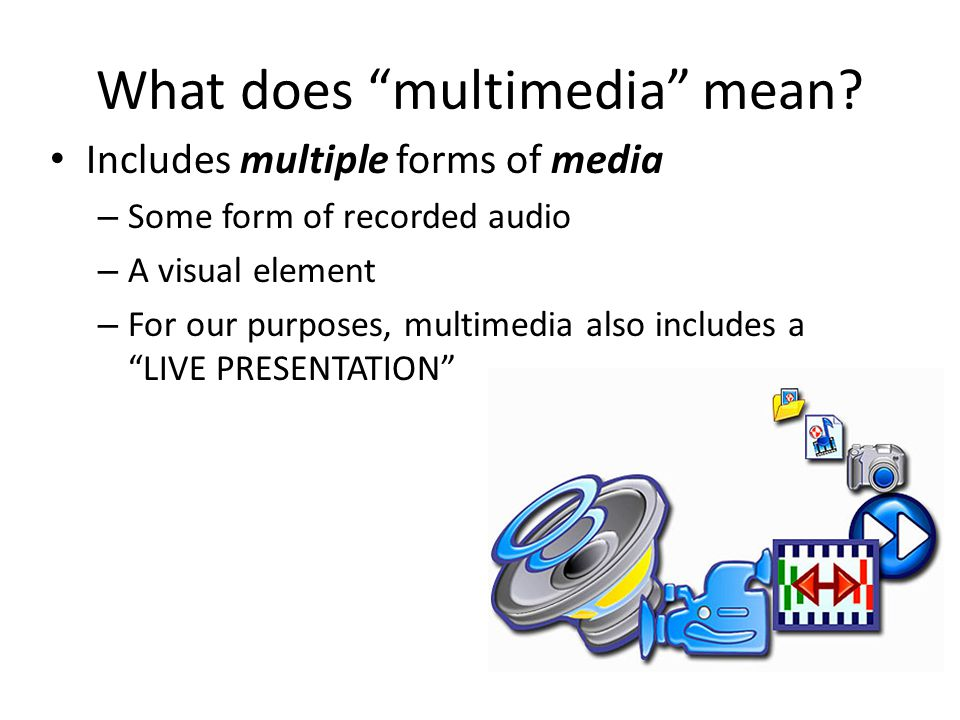 Audio (sound) Some form of recorded audio – Music Copyright rules allow 10% of song length (maximum of 30 seconds) of each song use for student projects/presentations.