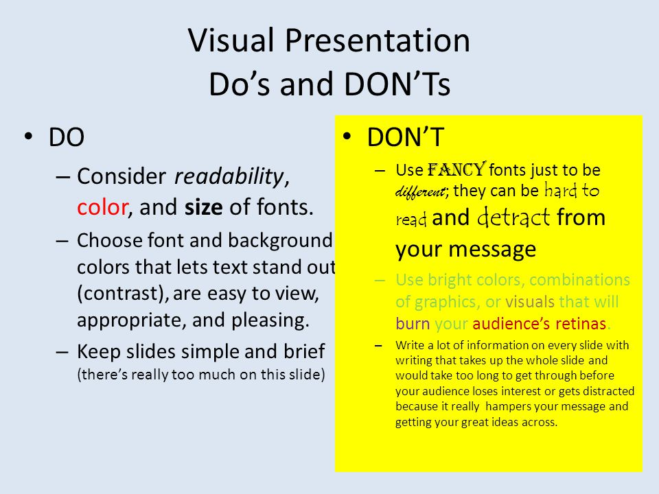 Visual Presentation Do's and DON'Ts DO – Consider readability, color, and size of fonts.