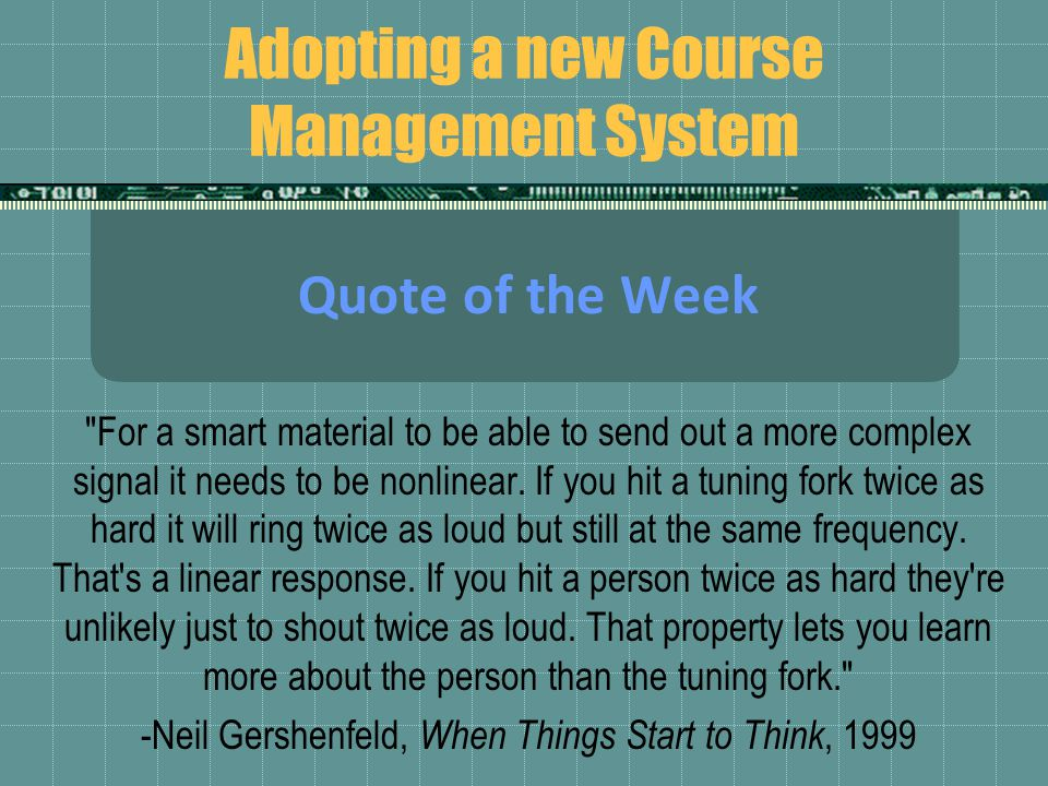 Adopting a new Course Management System Quote of the Week For a smart material to be able to send out a more complex signal it needs to be nonlinear.