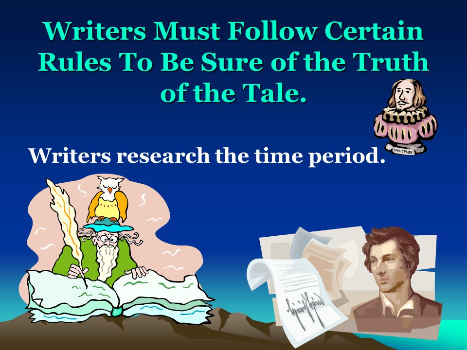 Writers Must Follow Certain Rules To Be Sure of the Truth of the Tale.