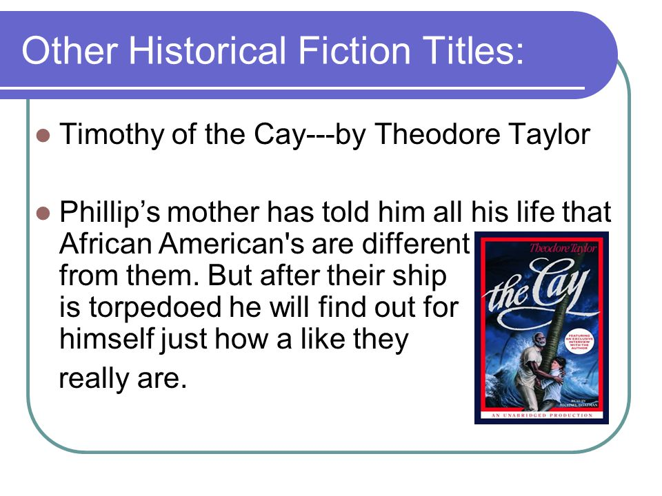 Other Historical Fiction Titles: Timothy of the Cay---by Theodore Taylor Phillip's mother has told him all his life that African American s are different from them.