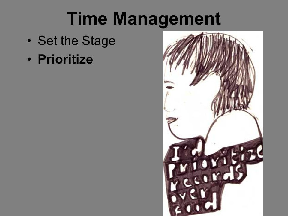 Time Management Set the Stage Prioritize See the Big Picture