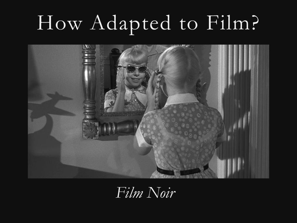 How Adapted to Film Film Noir