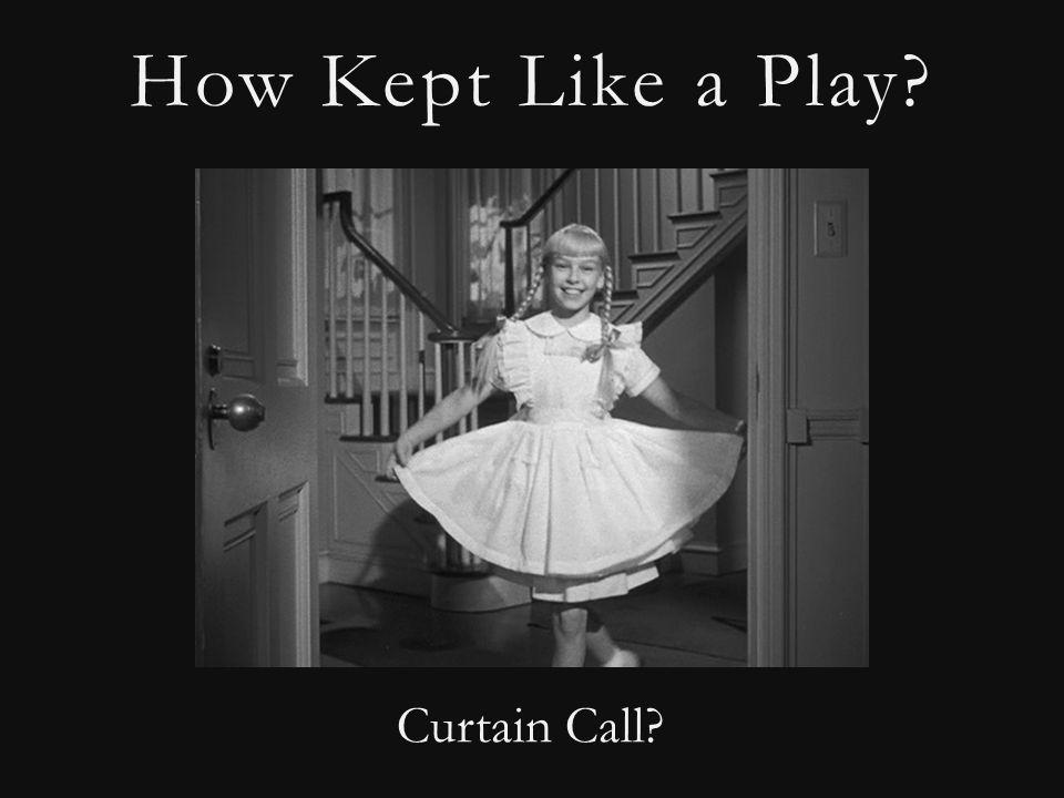 How Kept Like a Play Curtain Call
