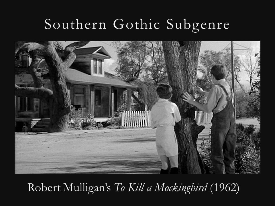 Southern Gothic Subgenre Robert Mulligan's To Kill a Mockingbird (1962)