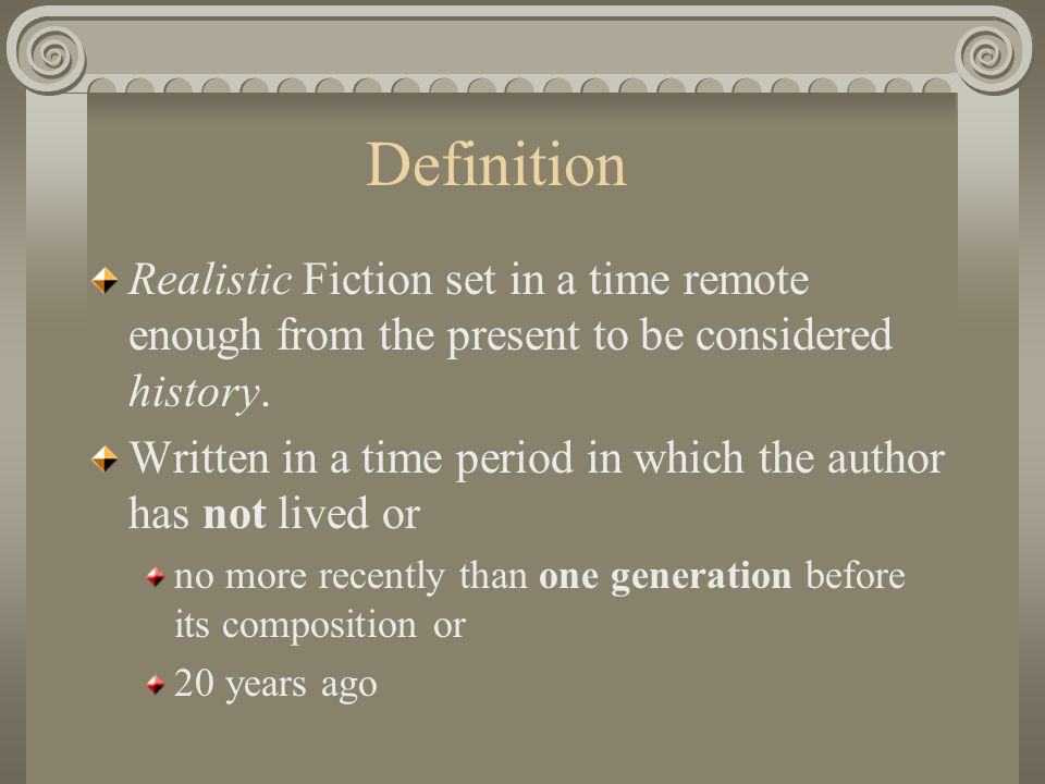 Definition Realistic Fiction set in a time remote enough from the present to be considered history.