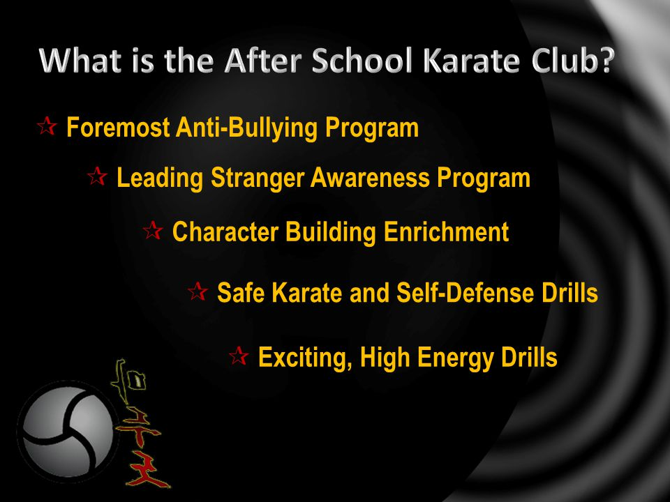  Character Building Enrichment  Foremost Anti-Bullying Program  Exciting, High Energy Drills  Safe Karate and Self-Defense Drills  Leading Stranger Awareness Program