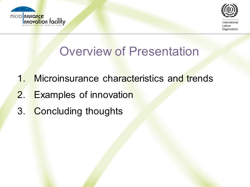 Overview of Presentation 1.Microinsurance characteristics and trends 2.Examples of innovation 3.Concluding thoughts