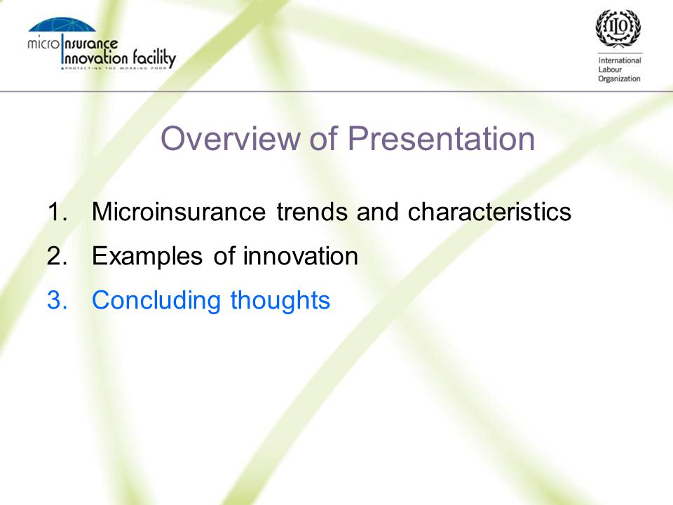 Overview of Presentation 1.Microinsurance trends and characteristics 2.Examples of innovation 3.Concluding thoughts
