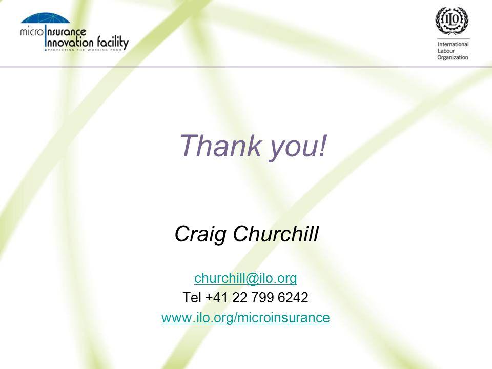 Thank you! Craig Churchill churchill@ilo.org Tel +41 22 799 6242 www.ilo.org/microinsurance