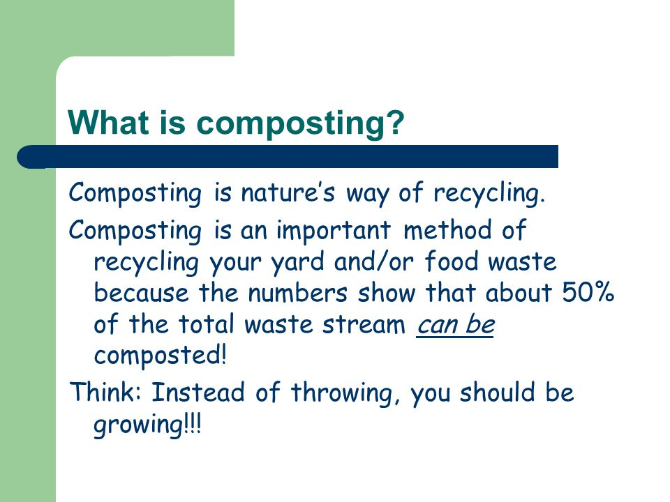 What is composting? Composting is nature's way of recycling. Composting is an important method of recycling your yard and/or food waste because the nu