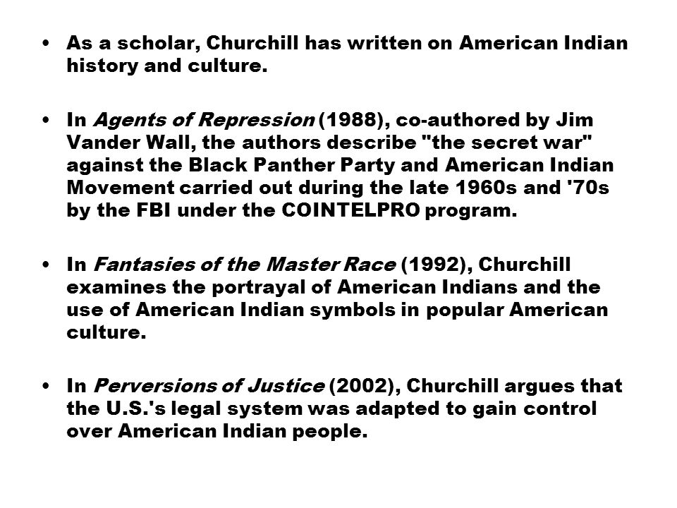 As a scholar, Churchill has written on American Indian history and culture.