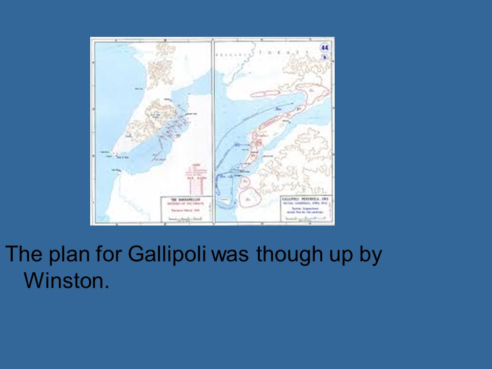 The plan for Gallipoli was though up by Winston.