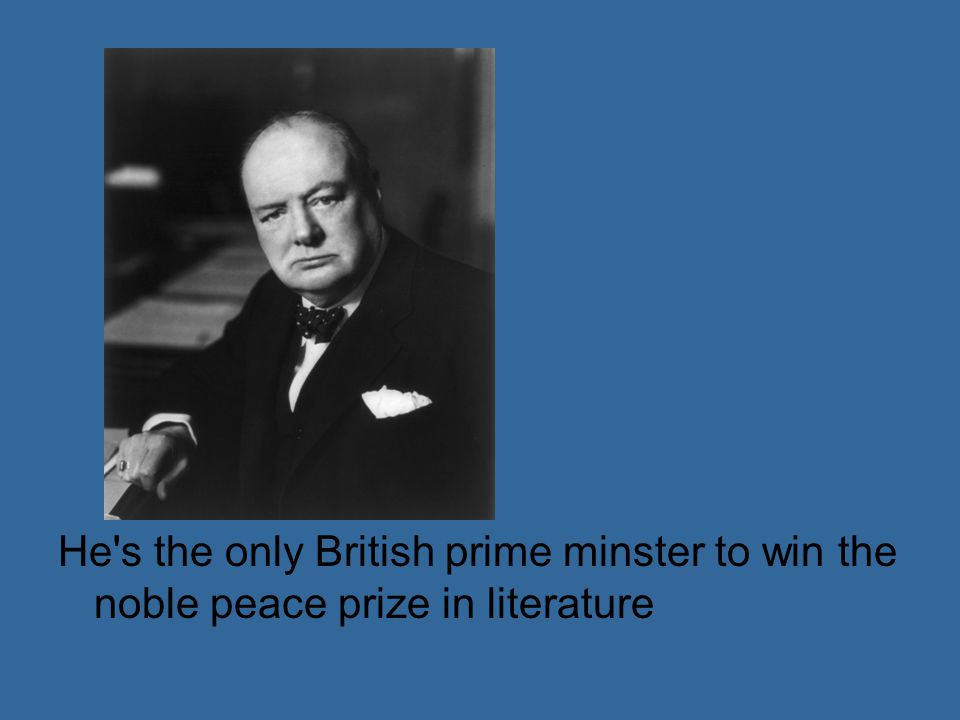He s the only British prime minster to win the noble peace prize in literature