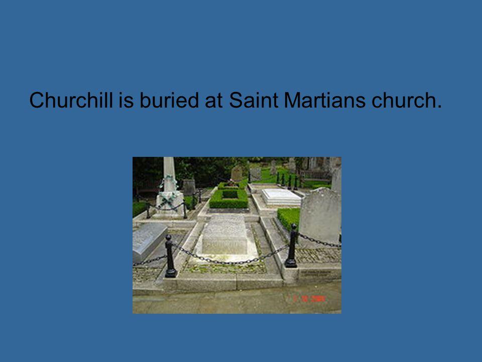 Churchill is buried at Saint Martians church.
