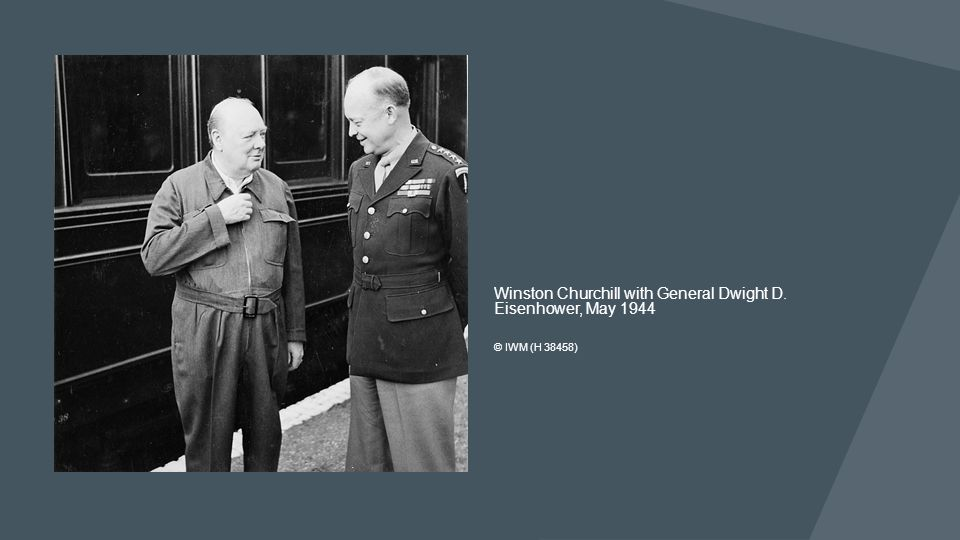 Winston Churchill with General Dwight D. Eisenhower, May 1944 © IWM (H 38458)
