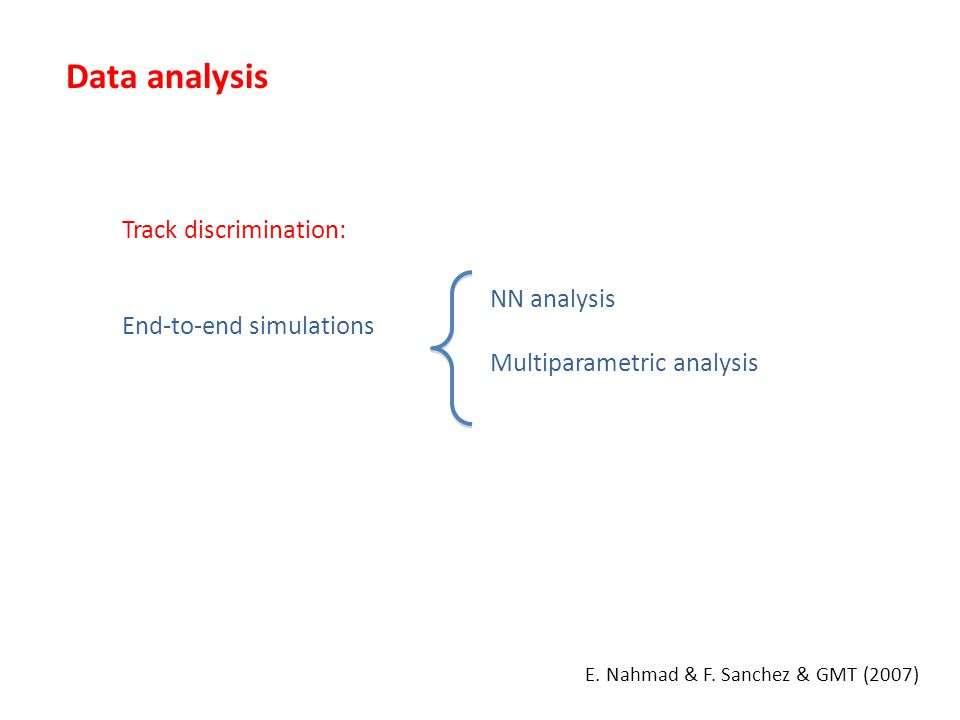 Data analysis Track discrimination: End-to-end simulations NN analysis Multiparametric analysis E.