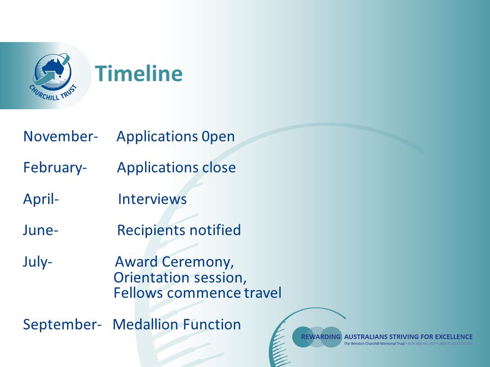 November- Applications 0pen February- Applications close April- Interviews June- Recipients notified July- Award Ceremony, Orientation session, Fellows commence travel September- Medallion Function Timeline