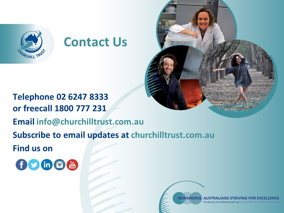 Telephone 02 6247 8333 or freecall 1800 777 231 Email info@churchilltrust.com.au Subscribe to email updates at churchilltrust.com.au Find us on Contact Us