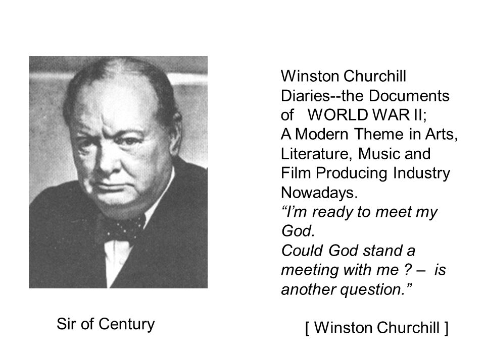 Sir of Century ] Winston Churchill Diaries--the Documents of WORLD WAR II; A Modern Theme in Arts, Literature, Music and Film Producing Industry Nowadays.