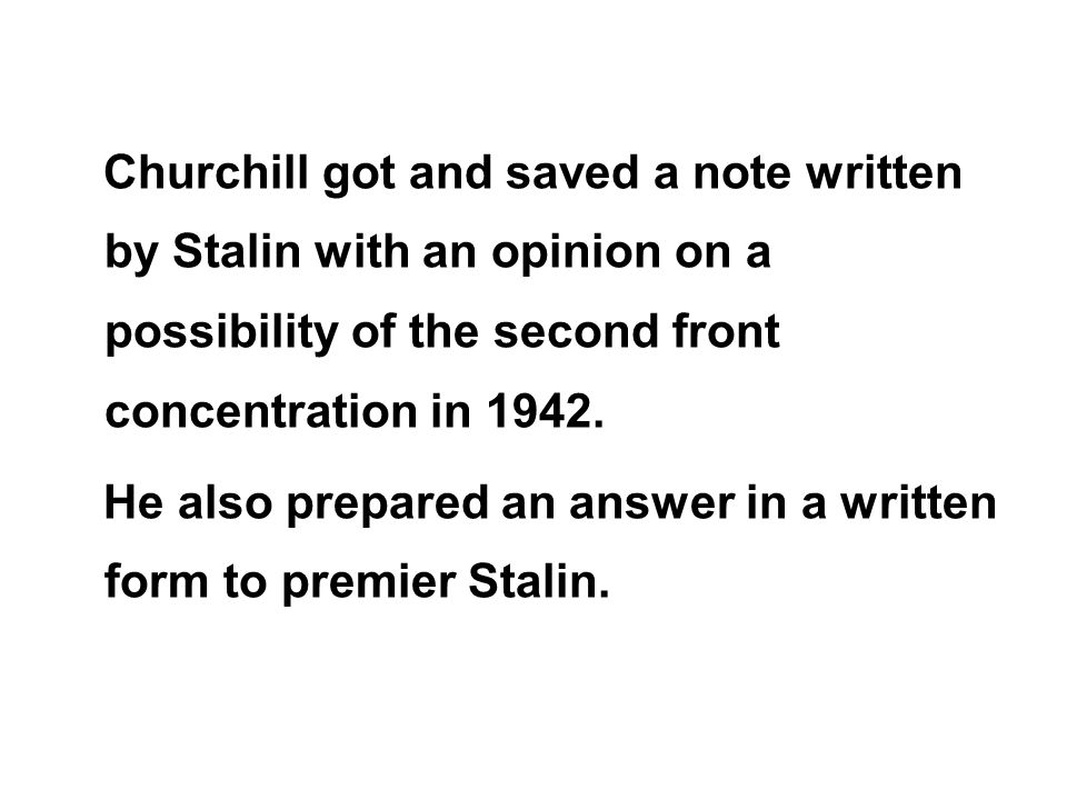 Churchill got and saved a note written by Stalin with an opinion on a possibility of the second front concentration in 1942.