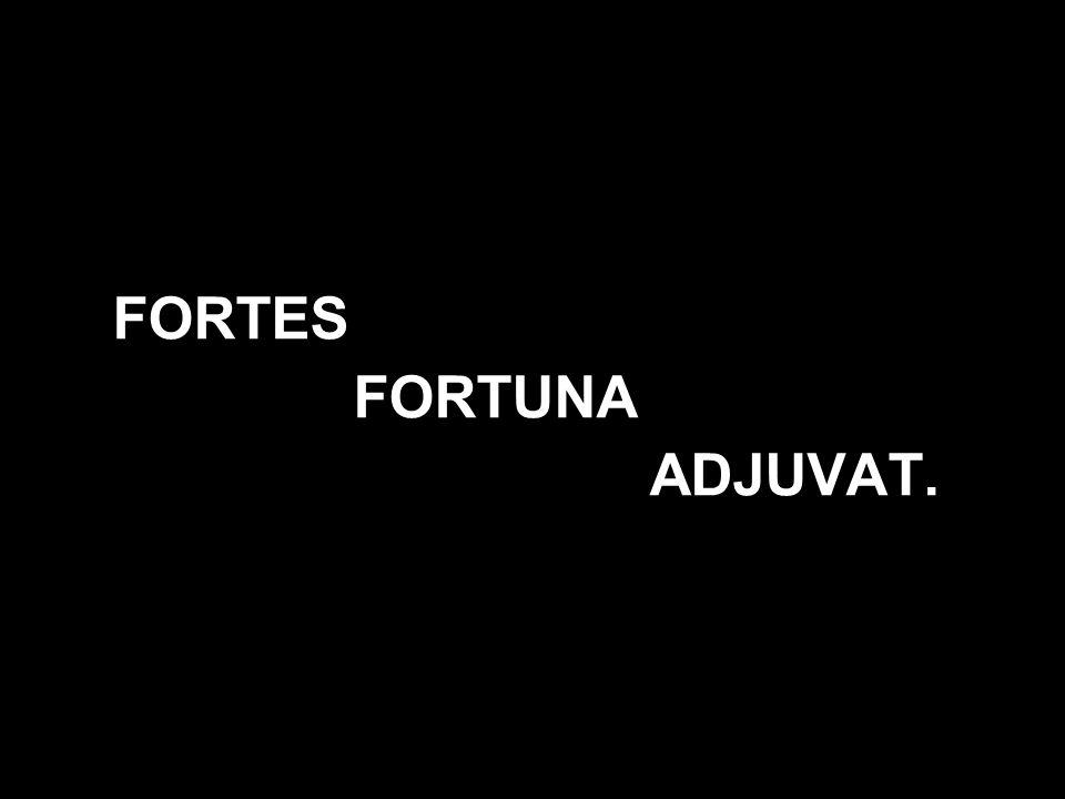FORTES FORTUNA ADJUVAT.