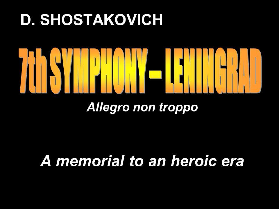 D. SHOSTAKOVICH Allegro non troppo A memorial to an heroic era