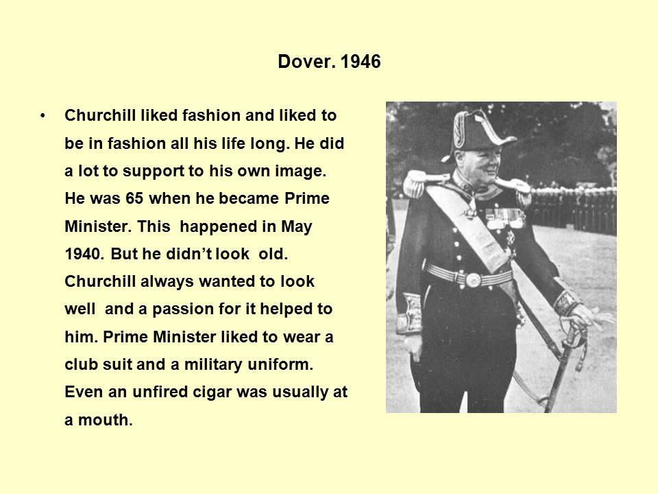 Dover.1946 Churchill liked fashion and liked to be in fashion all his life long.