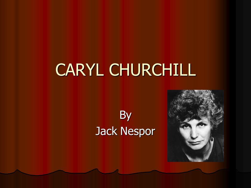 CARYL CHURCHILL By Jack Nespor