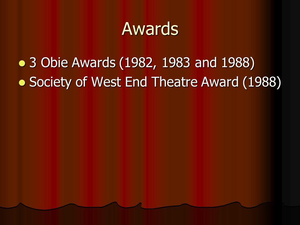 Awards 3 Obie Awards (1982, 1983 and 1988) 3 Obie Awards (1982, 1983 and 1988) Society of West End Theatre Award (1988) Society of West End Theatre Award (1988)
