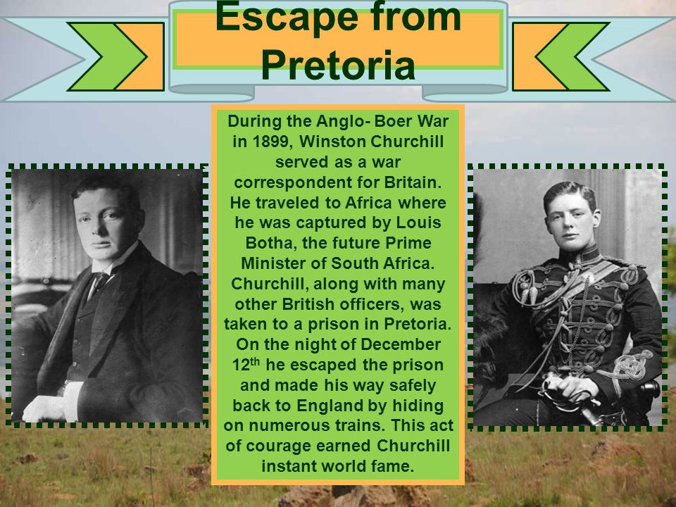 During the Anglo- Boer War in 1899, Winston Churchill served as a war correspondent for Britain. He traveled to Africa where he was captured by Louis