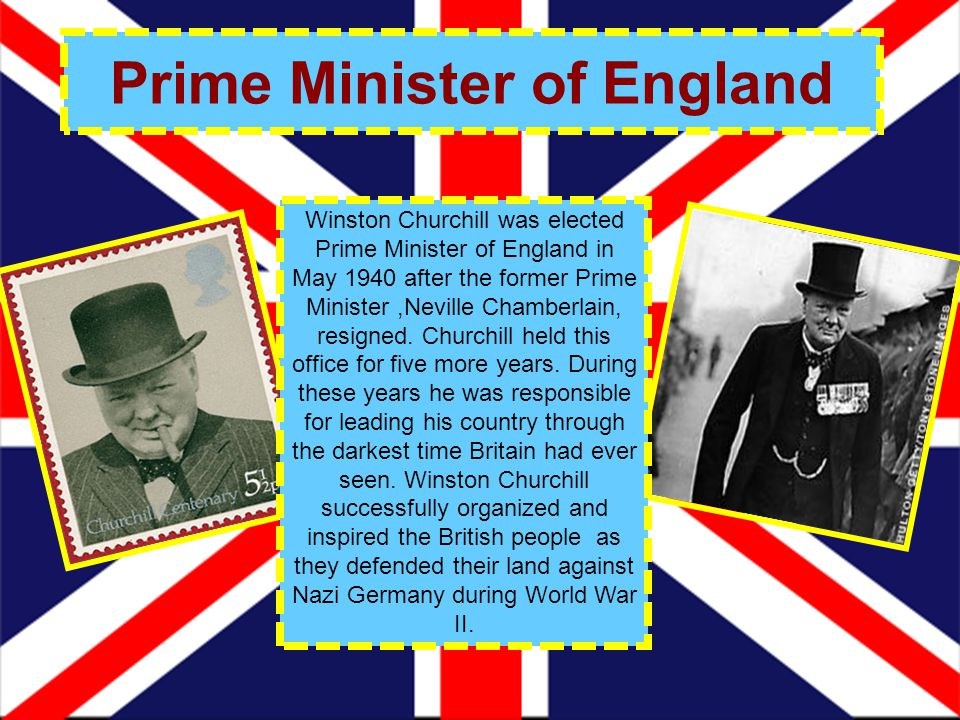 Prime Minister of England Winston Churchill was elected Prime Minister of England in May 1940 after the former Prime Minister,Neville Chamberlain, res