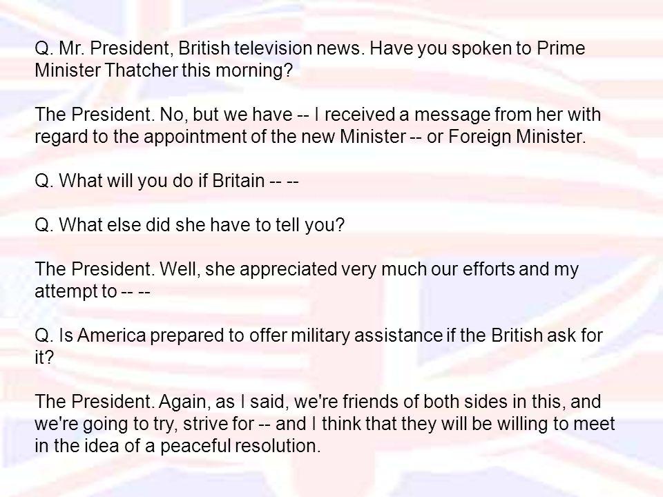 Q. Mr. President, British television news.