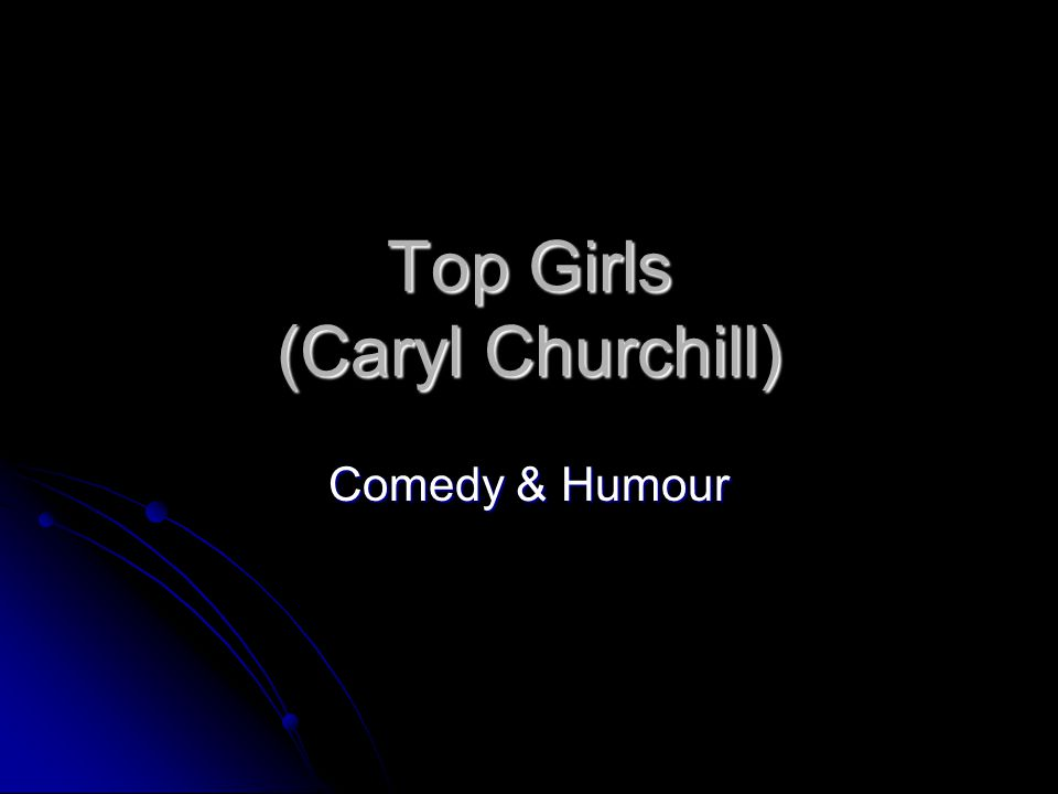 Top Girls (Caryl Churchill) Comedy & Humour