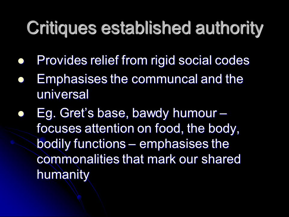 Critiques established authority Provides relief from rigid social codes Provides relief from rigid social codes Emphasises the communcal and the universal Emphasises the communcal and the universal Eg.