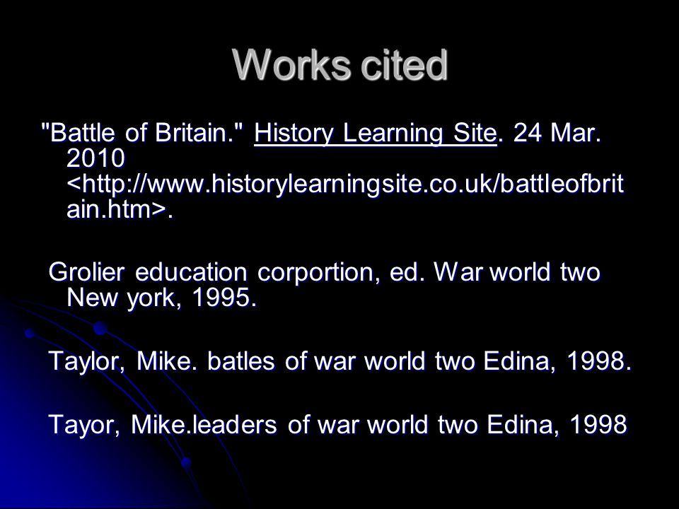 Works cited Battle of Britain. History Learning Site.
