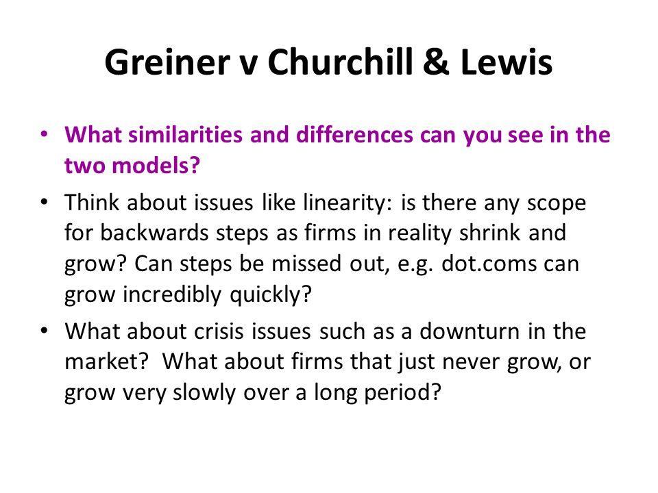 Greiner v Churchill & Lewis What similarities and differences can you see in the two models? Think about issues like linearity: is there any scope for