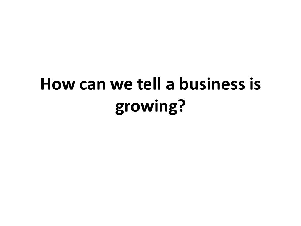 How can we tell a business is growing?