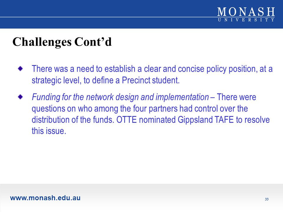 www.monash.edu.au 33 Challenges Cont'd There was a need to establish a clear and concise policy position, at a strategic level, to define a Precinct student.