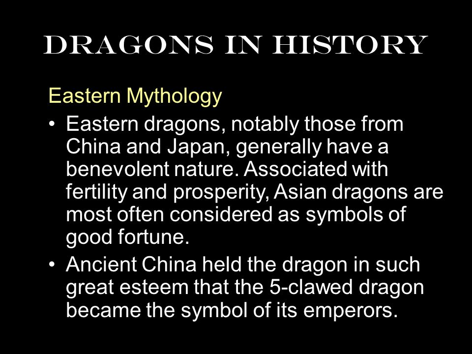 DRAGONS IN HISTORY Eastern Mythology Eastern dragons, notably those from China and Japan, generally have a benevolent nature.