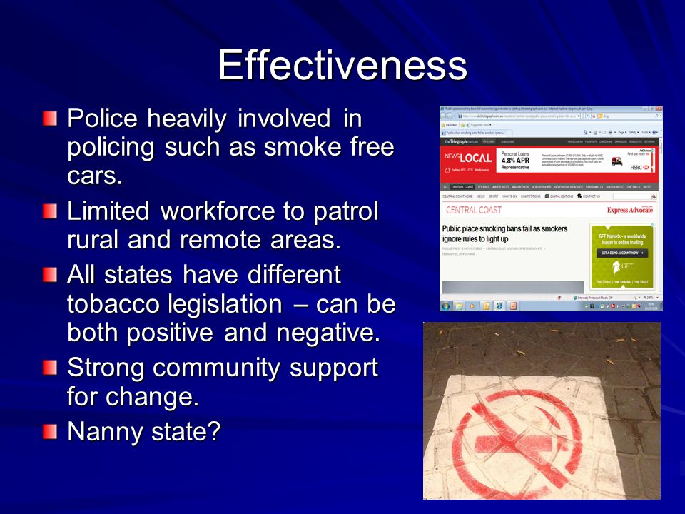 Effectiveness Police heavily involved in policing such as smoke free cars.