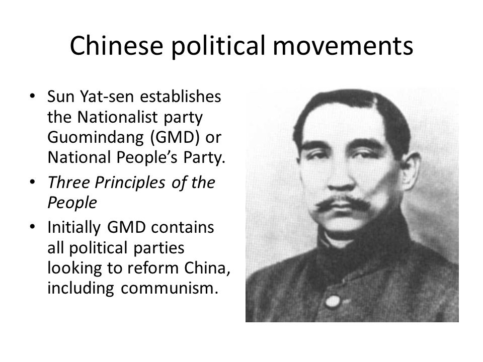 Chinese political movements Sun Yat-sen establishes the Nationalist party Guomindang (GMD) or National People's Party.