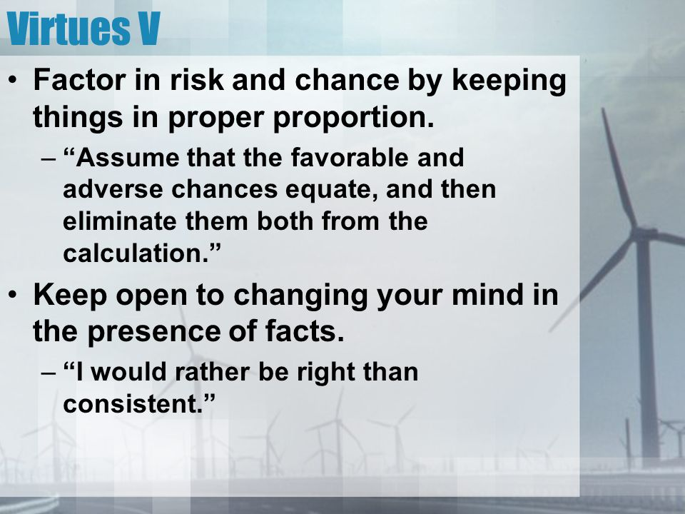 Virtues V Factor in risk and chance by keeping things in proper proportion.