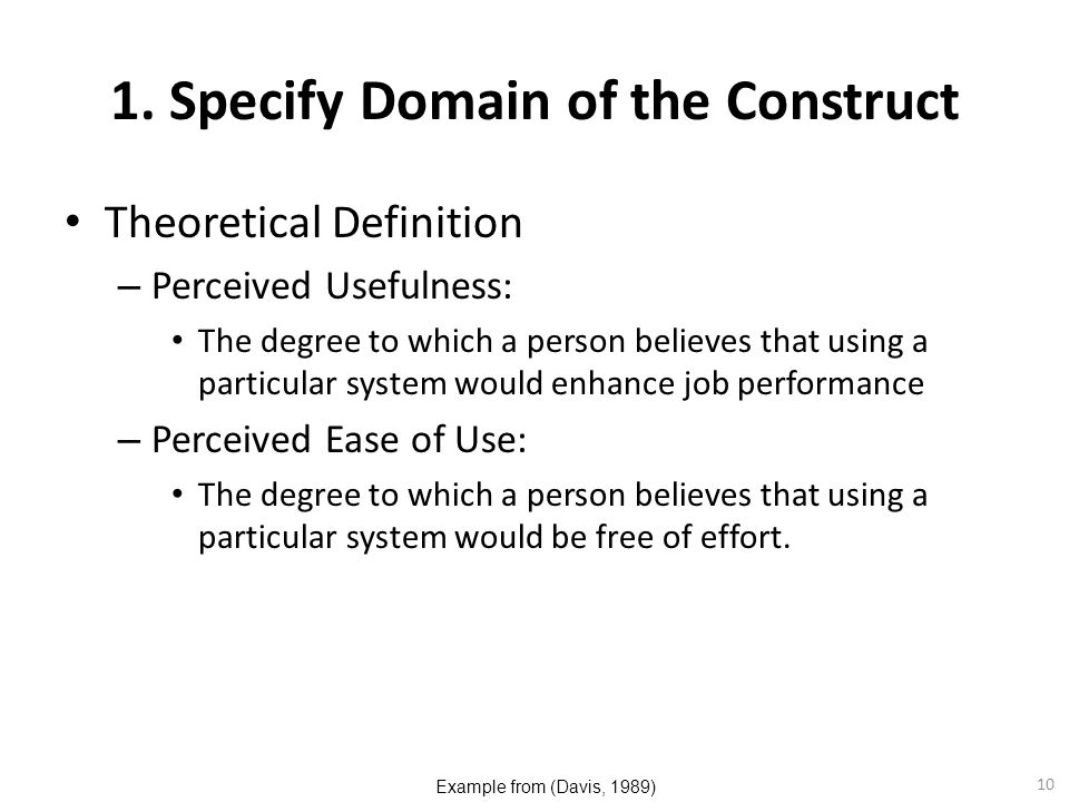 10 1. Specify Domain of the Construct Theoretical Definition – Perceived Usefulness: The degree to which a person believes that using a particular sys