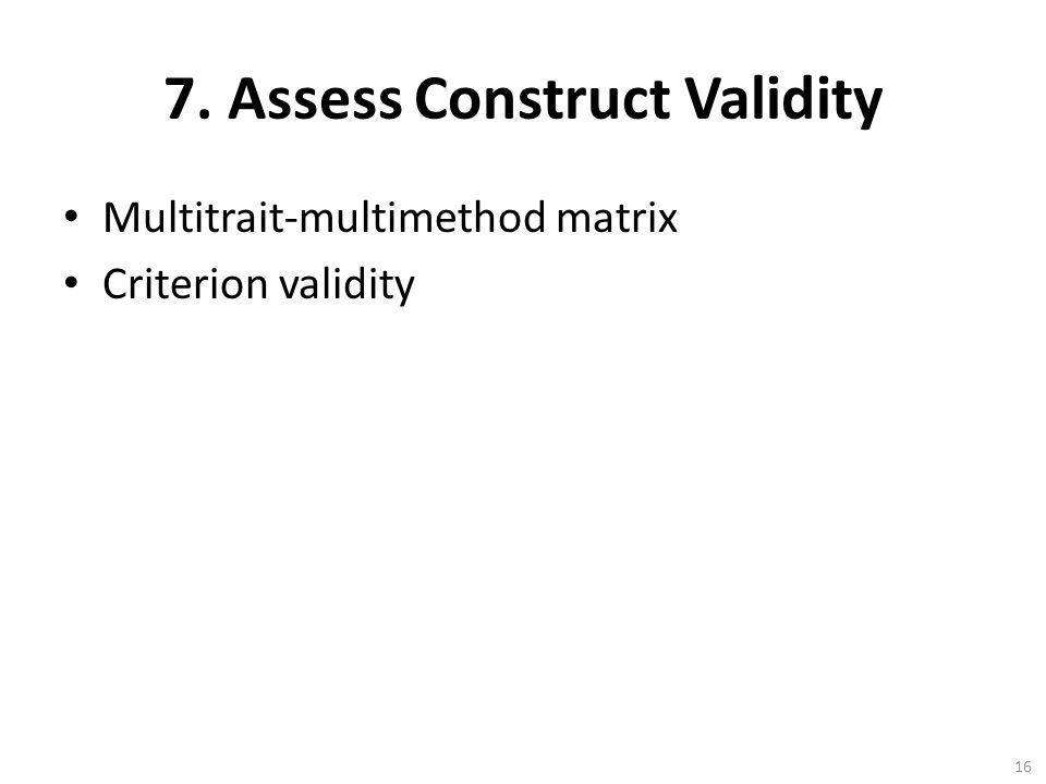 16 7. Assess Construct Validity Multitrait-multimethod matrix Criterion validity
