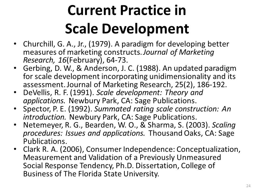 24 Current Practice in Scale Development Churchill, G. A., Jr., (1979). A paradigm for developing better measures of marketing constructs. Journal of